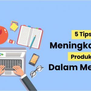 5 tips efektif meningkatkan produktivitas dalam menulis